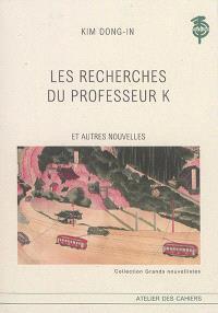 Les recherches du professeur K : et autres nouvelles