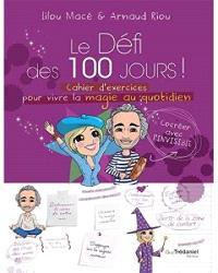 Le défi des 100 jours ! : cahier d'exercices pour vivre la magie au quotidien
