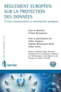 Règlement européen sur la protection des données : textes, commentaires et orientations pratiques