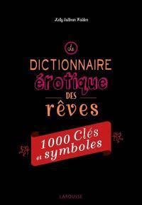 Le dictionnaire érotique des rêves : 1.000 clés et symboles