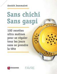Sans chichi, sans gaspi : 100 recettes ultra malines pour se régaler tous les jours sans se prendre la tête