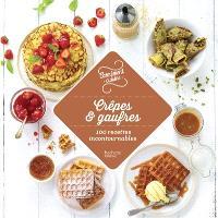 Crêpes & gaufres : 100 recettes incontournables
