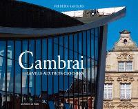 Cambrai, la ville aux trois clochers