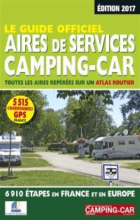 Le guide officiel des aires de services camping-car : toutes les aires repérées sur un atlas routier : 6.910 étapes en France et en Europe