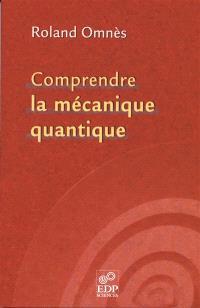 Comprendre la mécanique quantique - Roland Omnès