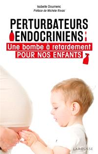Perturbateurs endocriniens : une bombe à retardement pour nos enfants