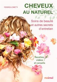 Cheveux au naturel : soins de beauté et autres secrets d'entretien : recettes, vidéos et conseils