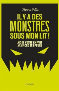 Il y a des monstres sous mon lit ! : aidez votre enfant à vaincre ses peurs