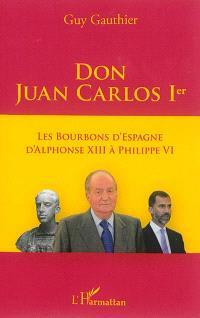 Don Juan Carlos 1er : les Bourbons d'Espagne d'Alphonse XIII à Philippe VI