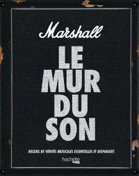 Marshall : le mur du son : recueil de vérités musicales essentielles et disparates