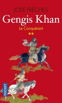 Gengis Khan. Volume 2, Le conquérant