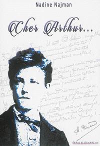 Cher Arthur... : Rimbaud dans son environnement familial, amical et socio-politique