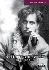 Aleister Crowley : la biographie