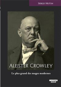 Aleister Crowley : le plus grand des mages modernes