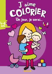 J'aime colorier : un jour, je serai... maman