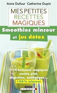 Mes petites recettes magiques smoothies minceur et jus détox : 110 boissons magiques ventre plat, digestion, antifatigue...