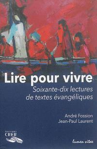 Lire pour vivre : soixante-dix lectures de textes évangéliques