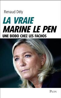 La vraie Marine Le Pen : une bobo chez les fachos