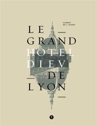 Le grand Hôtel-Dieu de Lyon : carnet de l'avant