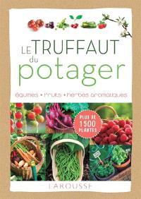 Le Truffaut du potager : légumes, fruits, herbes aromatiques