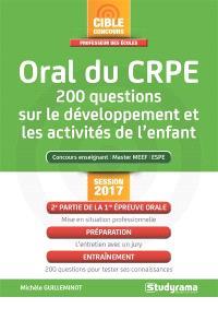 Oral du CRPE : 200 questions sur le développement et les activités de l'enfant : concours enseignant, master MEEF, ESPE, session 2017