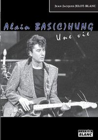 Alain Bas(c)hung : une vie