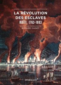 La révolution des esclaves : Haïti, 1763-1803