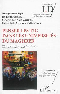 Penser les TIC dans les universités du Maghreb. Volume 1, TIC et enseignement, apprentissage du et en français en contexte universitaire maghrébin