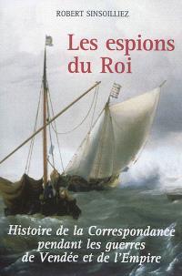 Les espions du roi : histoire de la Correspondance pendant les guerres de Vendée et de l'Empire