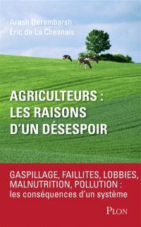 Agriculteurs, les raisons d'un désespoir : faillites, lobbies, malnutrition, pollution : les conséquences d'un sytème