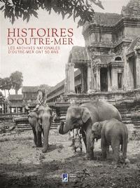 Histoires d'outre-mer : les Archives nationales d'outre-mer ont 50 ans