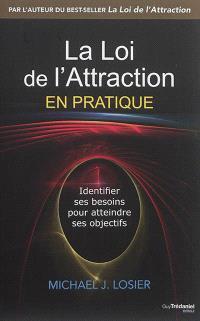 La loi de l'attraction en pratique : identifier ses besoins pour atteindre ses objectifs