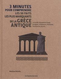 Les 50 faits les plus marquants de la Grèce antique : la société, Alexandre le Grand, la religion, la littérature, Archimède, l'architecture, les arts...