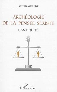 Archéologie de la pensée sexiste : l'Antiquité