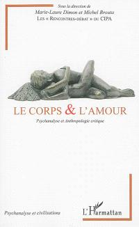Le corps & l'amour : psychanalyse et anthropologie critique