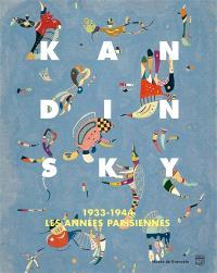 Kandinsky : 1933-1944, les années parisiennes : exposition, Musée de Grenoble, du 29 octobre 2016 au 29 janvier 2017