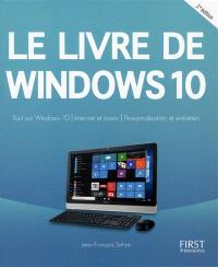 Le livre de Windows 10 : tout sur Windows 10, Internet et loisirs, personnalisation et entretien