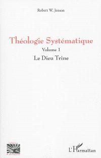 Théologie systématique. Volume 1, Le Dieu Trine