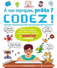 A vos marques, prêts ? Codez ! : en Scratch et en Python : réalise tes propres jeux vidéo et deviens un programmeur de génie !