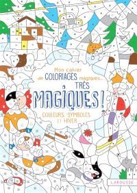 Mon cahier de coloriages magiques... très magiques ! : couleurs, symboles et hiver