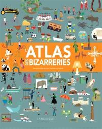 L'atlas des bizarreries : les anecdotes les plus insolites au monde