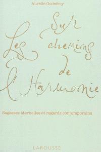 Sur les chemins de l'harmonie : sagesses éternelles et regards contemporains