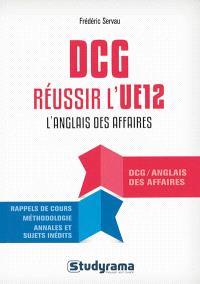 DCG, réussir l'UE 12 l'anglais des affaires : rappels de cours, méthodologie, annales et sujets inédits