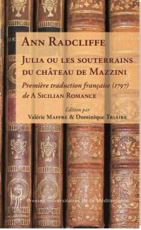 Julia ou Les souterrains du château de Mazzini : première traduction française, 1797, de A Sicilian romance