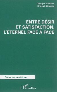 Entre désir et satisfaction : l'éternel face-à-face