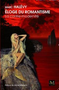 Eloge du romantisme : la contre-modernité