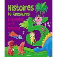 5 incroyables histoires de dinosaures : à raconter en 5 minutes
