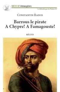 Barrous le pirate; Suivi de A Chypre ! A Famagouste ! : récits