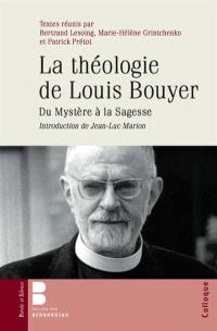 La théologie de Louis Bouyer : du mystère à la sagesse : actes du colloque international, 10-11 octobre 2014