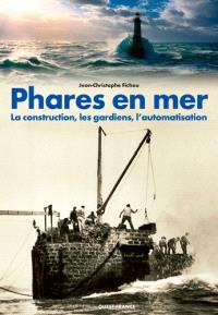 Phares en mer : la construction, les gardiens, l'automatisation